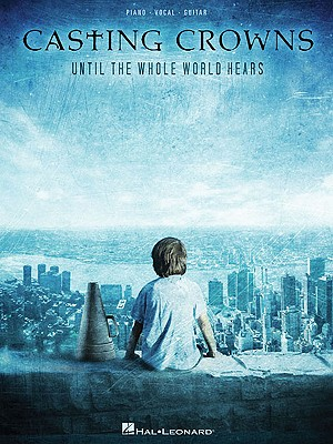 Casting Crowns  Until the Whole World Hears By Casting Crowns (CRT)