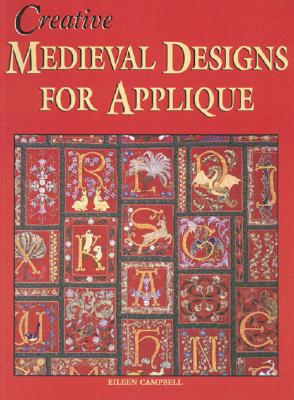 Creative Medieval Designs for Applique By Campbell, Eileen